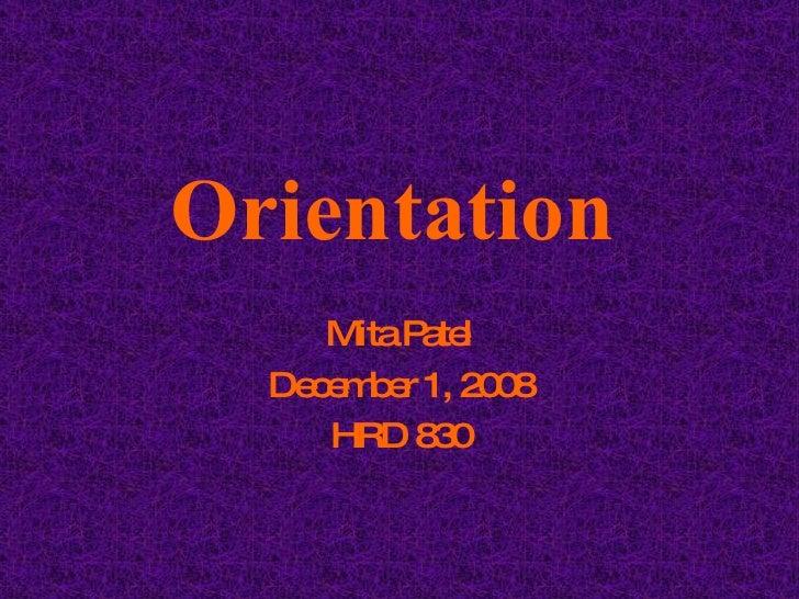 Orientation Mita Patel December 1, 2008 HRD 830