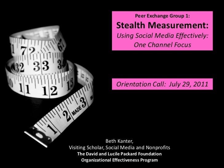 Peer Exchange Group 1: Stealth Measurement:<br />Using Social Media Effectively: One Channel Focus <br />Orientation Call:...