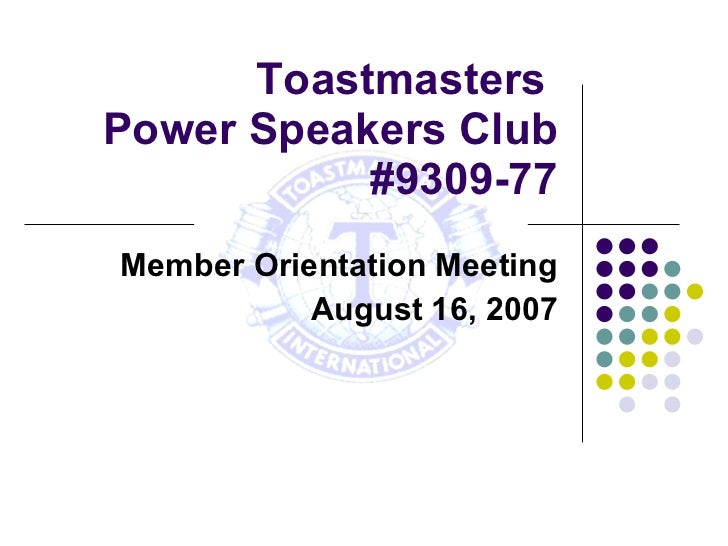 Toastmasters  Power Speakers Club #9309-77 Member Orientation Meeting August 16, 2007