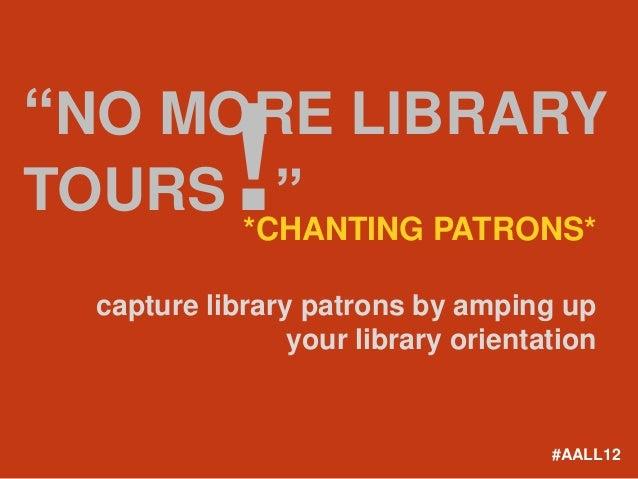 """NO MORE LIBRARYTOURS ""     !*CHANTING PATRONS*  capture library patrons by amping up                 your library orienta..."