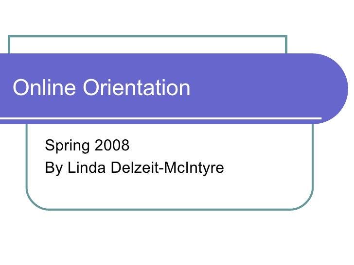 Online Orientation Spring 2008 By Linda Delzeit-McIntyre