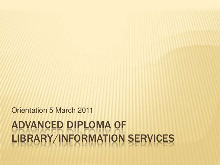 Advanced Diploma of Library/Information Services<br />Orientation 5 March 2011<br />