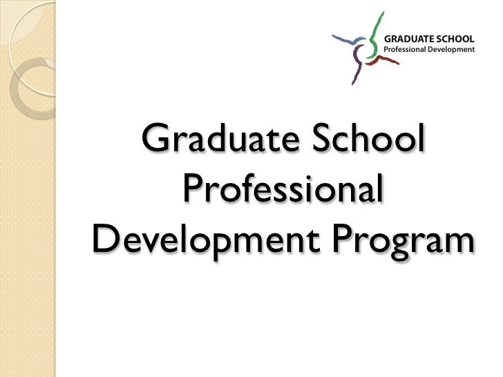 Graduate School    ProfessionalDevelopment Program