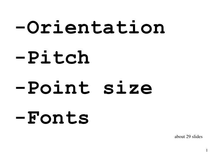 -Orientation -Pitch -Point size -Fonts                about 29 slides                                   1