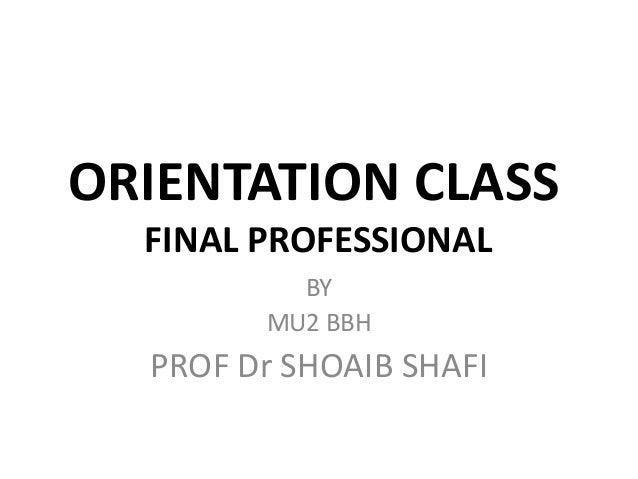 ORIENTATION CLASS FINAL PROFESSIONAL BY MU2 BBH  PROF Dr SHOAIB SHAFI