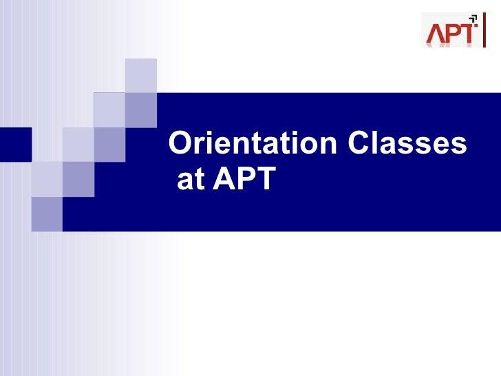 Orientation Classes  at APT