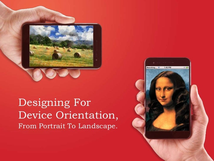 Designing For Device Orientation, From Portrait To Landscape.