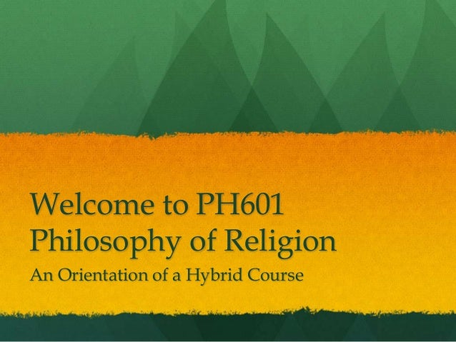 Welcome to PH601Philosophy of ReligionAn Orientation of a Hybrid Course