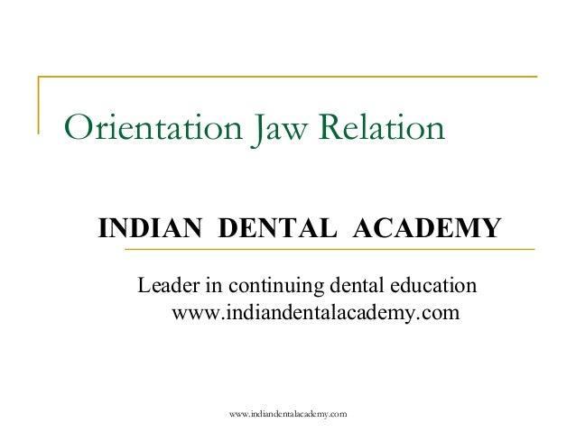 Orientation Jaw Relation INDIAN DENTAL ACADEMY Leader in continuing dental education www.indiandentalacademy.com  www.indi...
