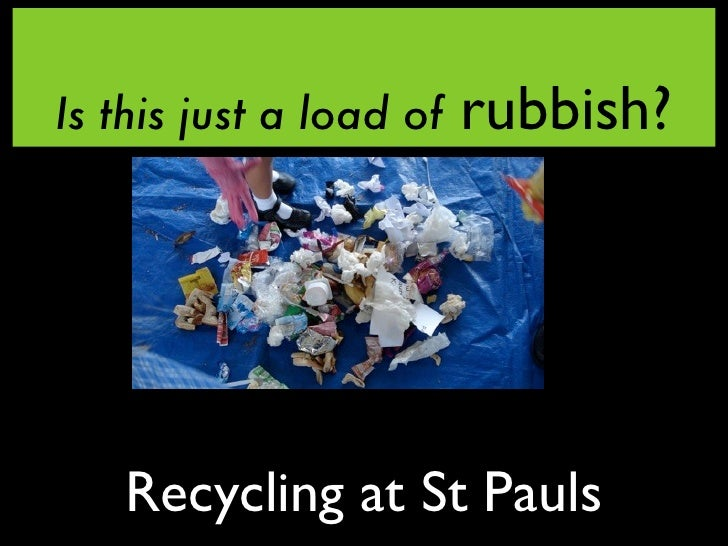 Is this just a load of   rubbish?        Recycling at St Pauls