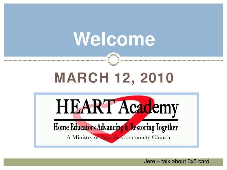 March 12, 2010<br />Welcome<br />Jere – talk about 3x5 card<br />