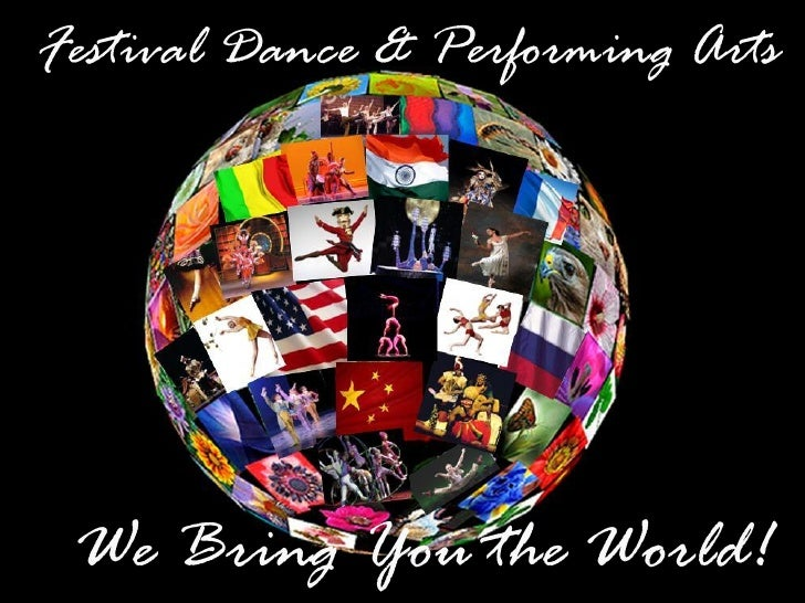Festival Dance & Performing Arts      We Bring You the World!