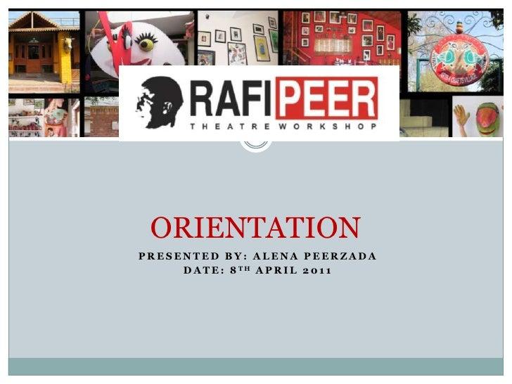 ORIENTATION<br />Presented by: AlenaPeerzada<br />Date: 8TH April 2011<br />
