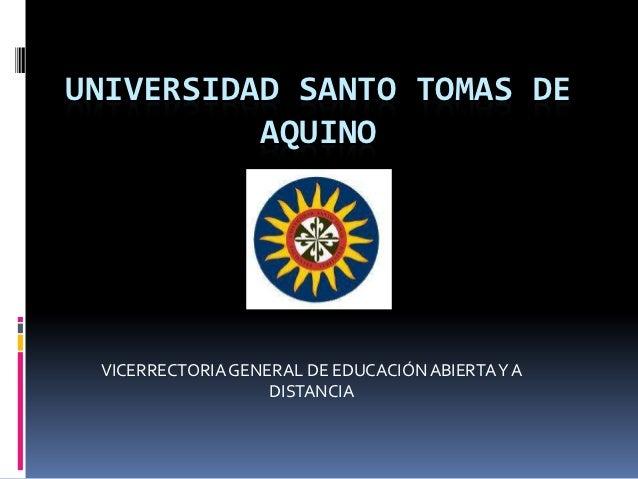 UNIVERSIDAD SANTO TOMAS DE          AQUINO VICERRECTORIA GENERAL DE EDUCACIÓN ABIERTA Y A                   DISTANCIA