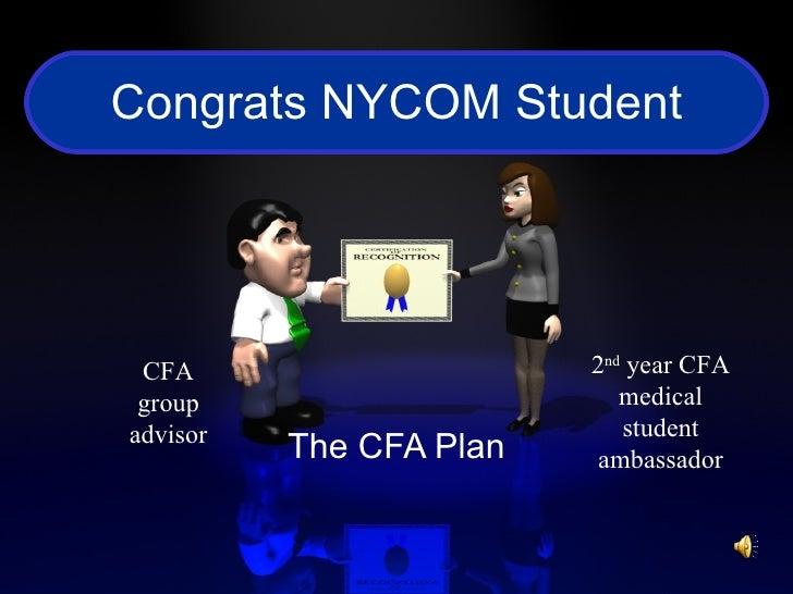 Congrats NYCOM Student The CFA Plan CFA group advisor 2 nd  year CFA medical student ambassador