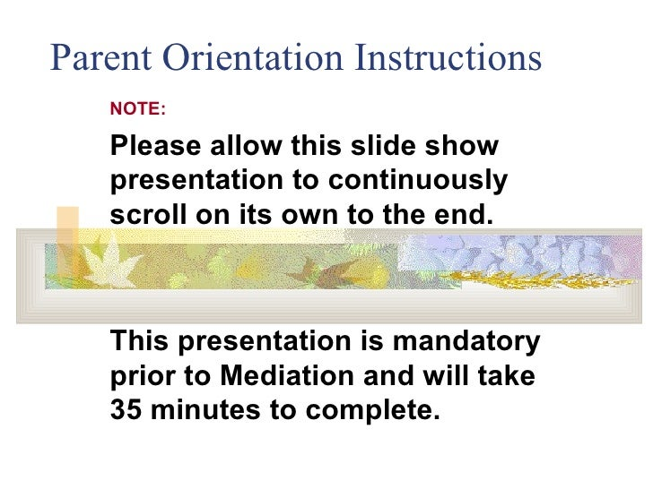 Parent Orientation Instructions NOTE: Please allow this slide show presentation to continuously scroll on its own to the e...
