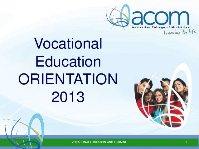 Vocational Education ORIENTATION 2013 VOCATIONAL EDUCATION AND TRAINING 1