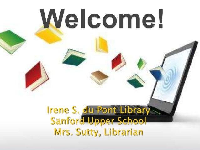 Irene S. du Pont Library Sanford Upper School Mrs. Sutty, Librarian