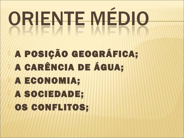       A POSIÇÃO GEOGRÁFICA; A CARÊNCIA DE ÁGUA; A ECONOMIA; A SOCIEDADE; OS CONFLITOS;