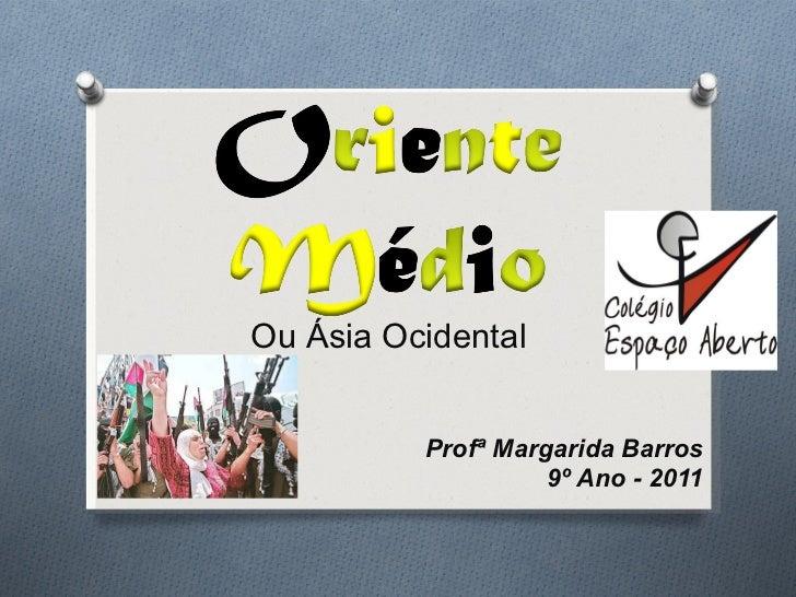 Ou Ásia Ocidental Profª Margarida Barros 9º Ano - 2011