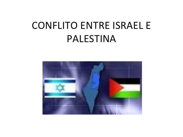 CONFLITO ENTRE ISRAEL E      PALESTINA
