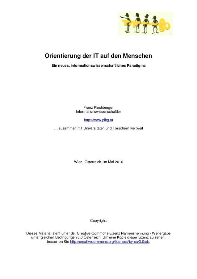 Orientierung der IT auf den Menschen Ein neues, informationswissenschaftliches Paradigma Franz Plochberger Informationswis...