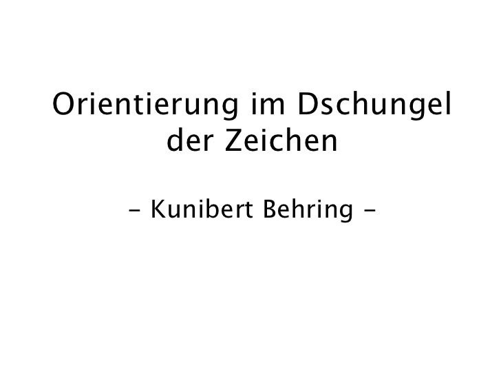 Orientierung im Dschungel        der Zeichen    - Kunibert Behring -