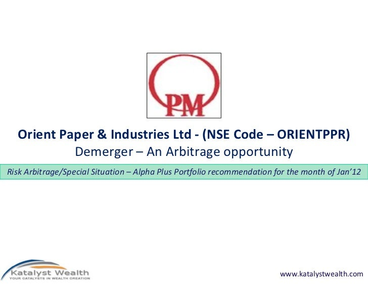 Orient Paper & Industries (NSE Code ORIENTPPR) - 11th Jan'12 Risk Arbitrage from Katalyst Wealth