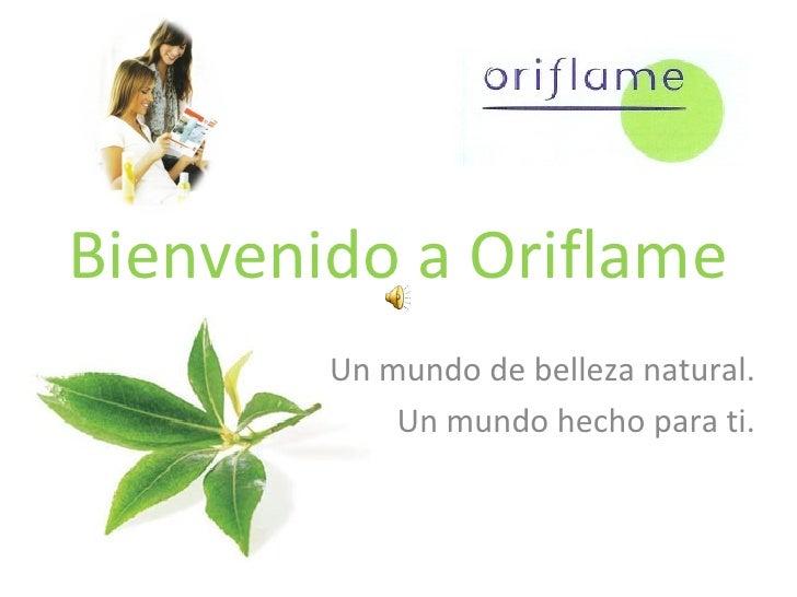 Bienvenido a Oriflame Un mundo de belleza natural. Un mundo hecho para ti.