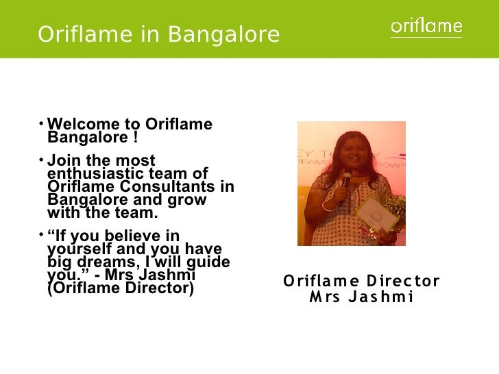 Oriflame in Bangalore• Welcome   to Oriflame  Bangalore !• Join the most  enthusiastic team of  Oriflame Consultants in  B...