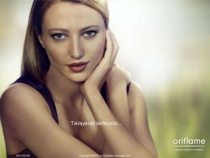 Tıklayarak ilerleyiniz...2012-03-08       Copyright ©2010 by Oriflame Cosmetics SA   1