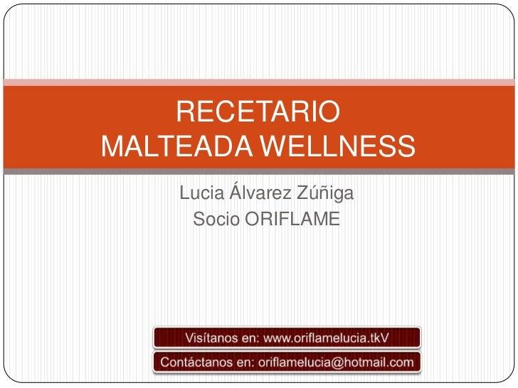 RECETARIOMALTEADA WELLNESS    Lucia Álvarez Zúñiga     Socio ORIFLAME