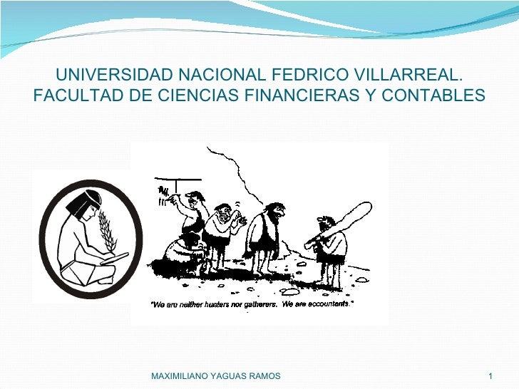 UNIVERSIDAD NACIONAL FEDRICO VILLARREAL. FACULTAD DE CIENCIAS FINANCIERAS Y CONTABLES MAXIMILIANO YAGUAS RAMOS