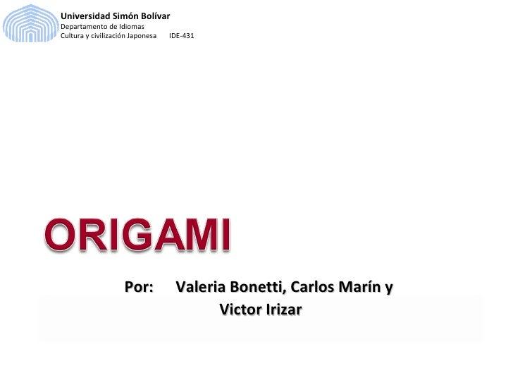Universidad Simón Bolívar Departamento de Idiomas Cultura y civilización Japonesa  IDE-431 Por: Valeria Bonetti, Carlos Ma...