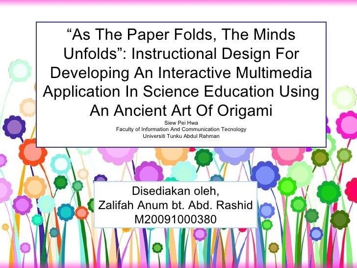 """ As The Paper Folds, The Minds Unfolds"": Instructional Design For Developing An Interactive Multimedia Application In Sci..."