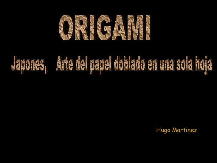 Hugo Martinez Japones,  Arte del papel doblado en una sola hoja ORIGAMI
