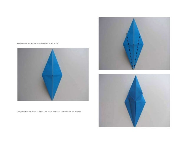 You should have the following to start with. Origami Crane Step 2: Fold the both sides to the middle, as shown.