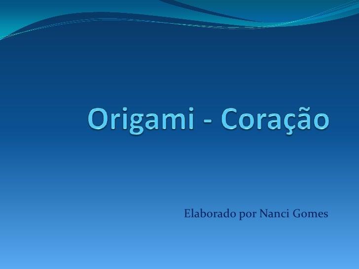 Origami - Coração<br />Elaborado por Nanci Gomes<br />