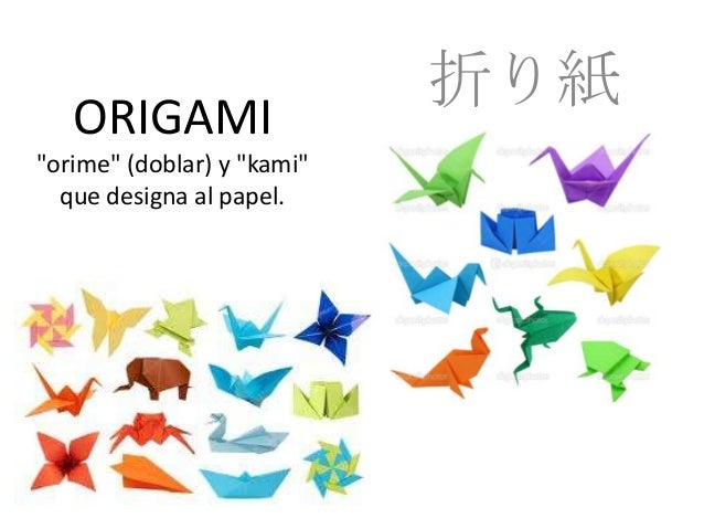 """ORIGAMI """"orime"""" (doblar) y """"kami"""" que designa al papel. 折り紙"""