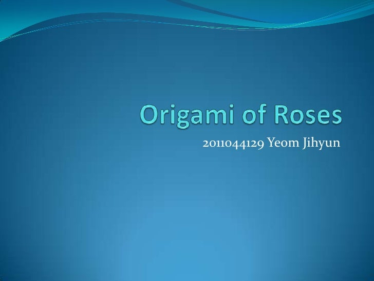 Origami of Roses<br />2011044129 YeomJihyun<br />