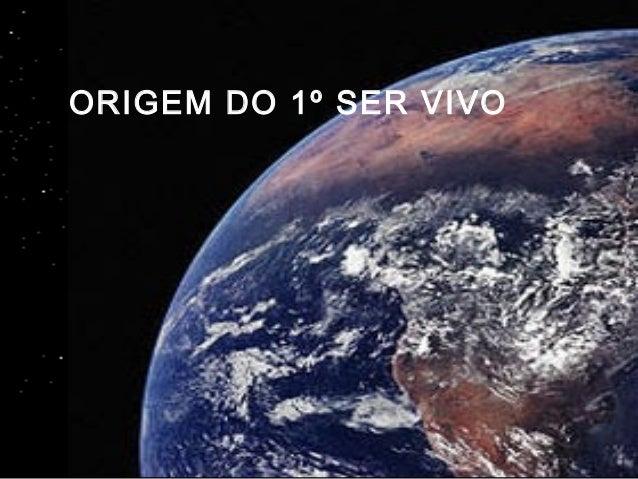 ORIGEM DO 1º SER VIVO