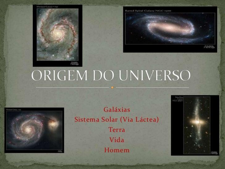 GaláxiasSistema Solar (Via Láctea)          Terra          Vida         Homem