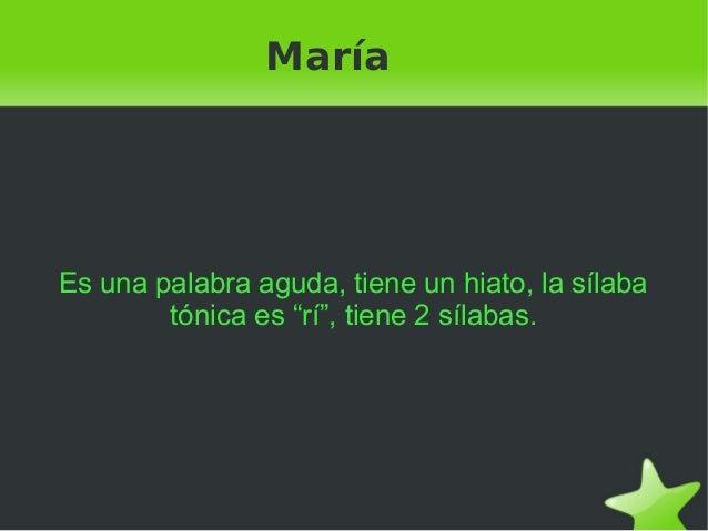 """María    Es una palabra aguda, tiene un hiato, la sílaba            tónica es """"rí"""", tiene 2 sílabas.                     ..."""