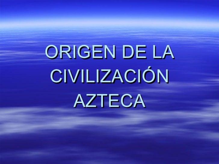 origen de la civilizaci n azteca