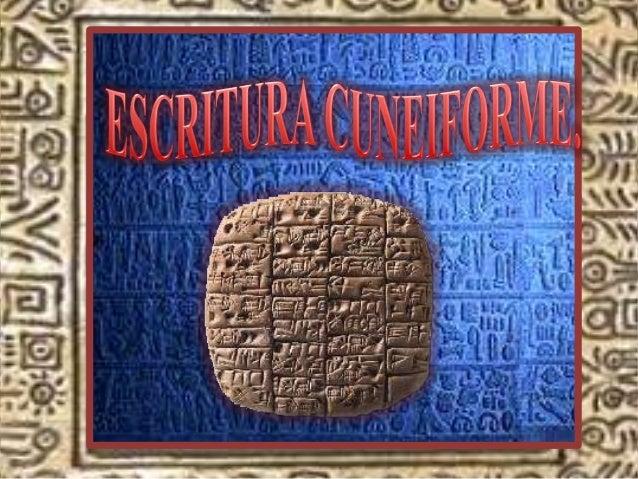 Es la forma de expresión escrita más temprana conocida a través de descubrimientos arqueológicos, Esta surgió como un sist...