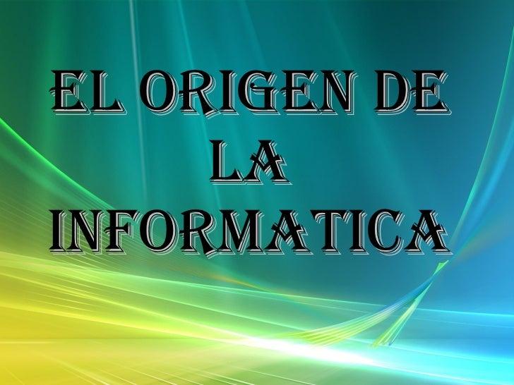 EL ORIGEN DE LA INFORMATICA