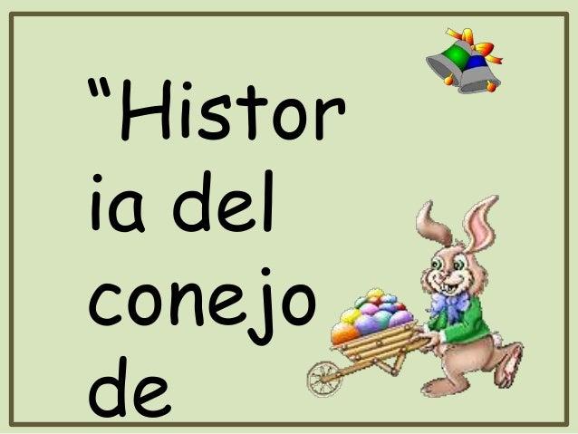 """""""Histor ia del conejo de"""