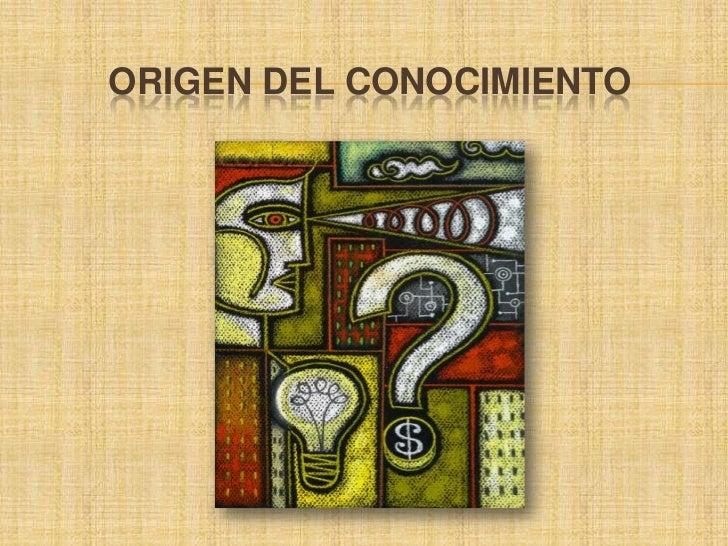 ORIGEN DEL CONOCIMIENTO