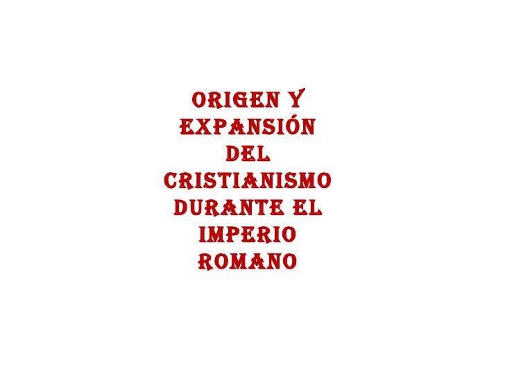 ORIGEN Y EXPANSIÓN DEL CRISTIANISMO DURANTE EL IMPERIO ROMANO