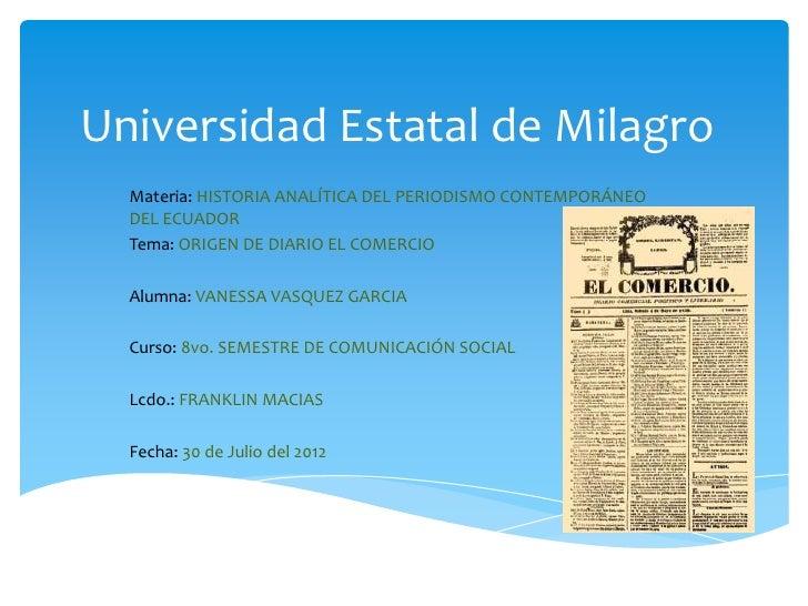 Universidad Estatal de Milagro  Materia: HISTORIA ANALÍTICA DEL PERIODISMO CONTEMPORÁNEO  DEL ECUADOR  Tema: ORIGEN DE DIA...